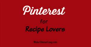 pinterest tis for recipe lovers